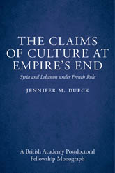 The Claims of Culture at Empire's EndSyria and Lebanon under French Rule