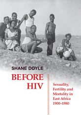 Before HIVSexuality, Fertility and Mortality in East Africa, 1900-1980