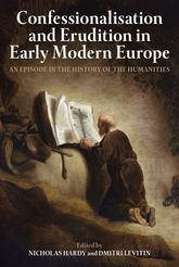 Confessionalisation and Erudition in Early Modern EuropeAn Episode in the History of the Humanities